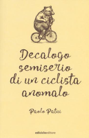 Decalogo semiserio di un ciclista anomalo - Paolo Patui pdf epub