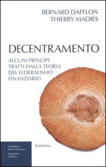 Decentramento. Alcuni principi tratti dalla teoria del federalismo finanziario - Thierry Madiès  