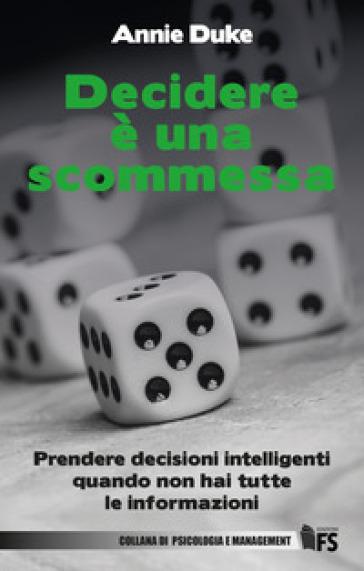 Decidere è una scommessa. Prendere decisioni intelligenti quando non hai tutte le informazioni. Ediz. bilingue