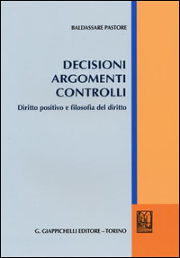 Decisioni argomenti controlli. Diritto positivo e filosofia del diritto - Baldassare Pastore | Thecosgala.com