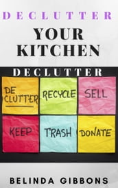 Declutter Your Kitchen Quick & Easy