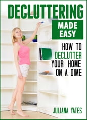 Decluttering Made Easy: How to Declutter Your Home on a Dime