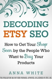 Decoding Etsy SEO: How to Get Your Shop Seen by the People who Want to Buy Your Products