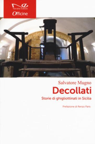 Decollati. Storie di ghigliottinati in Sicilia - Salvatore Mugno |