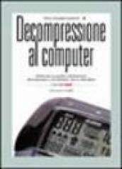 Decompressione al computer. Analisi teorico-pratica del fenomeno decompressivo e dei software che lo controllano