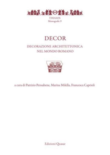 Decor. Decorazione architettonica nel mondo romano - P. Pensabene | Kritjur.org