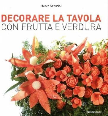 Decorare la tavola con frutta e verdura - Marco Sabatini pdf epub