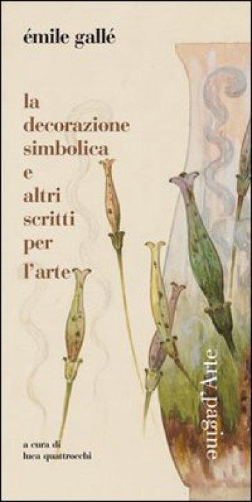 Decorazione simbolica e altri scritti per l'arte (La) - Emile Gallé | Rochesterscifianimecon.com
