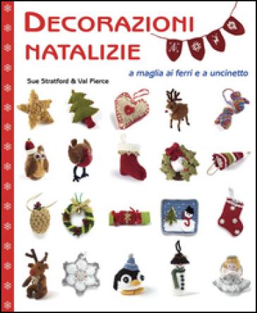 Decorazioni natalizie a maglia ai ferri e a uncinetto - Sue Stratford  