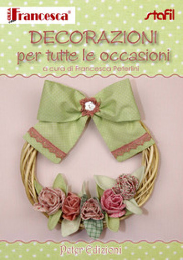 Decorazioni per tutte le occasioni - Francesca Peterlini |