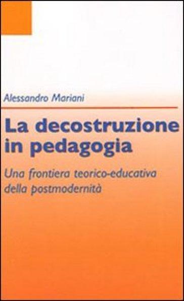 Decostruzione in pedagogia (La) - Alessandro Mariani |