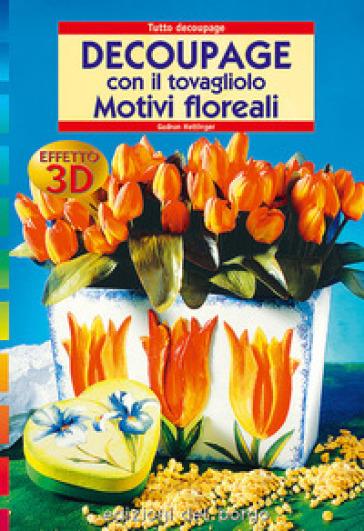 Découpage con il tovagliolo. Motivi floreali effetto 3D - Gudrun Hettinger | Rochesterscifianimecon.com