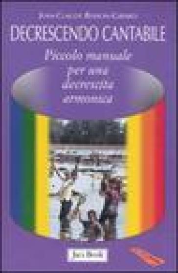 Decrescendo cantabile. Piccolo manuale per una decrescita armonica - Jean-Claude Besson-Girard pdf epub