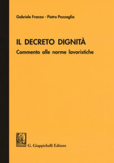 Il Decreto dignità. Commento alle norme lavoristiche - Gabriele Franza |