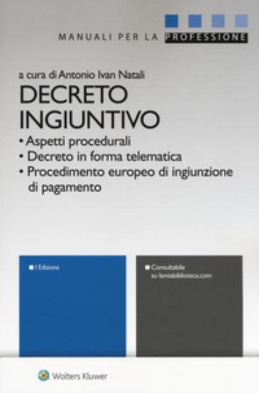 Decreto ingiuntivo. Con Contenuto digitale per download e accesso on line - A. I. Natali  