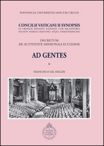 Decretum de activitate missionali Ecclesia Ad Gentes. Concilii Vaticani II Synopsis - Francisco Gil Hellin |