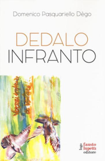 Dedalo infranto - Domenico Pasquariello Dègo |
