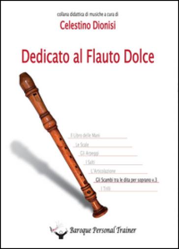 Dedicato al flauto dolce. Gli scambi tra le dita per soprano. 3. - Celestino Dionisi | Rochesterscifianimecon.com