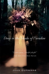 Deep in the Shade of Paradise: A Novel