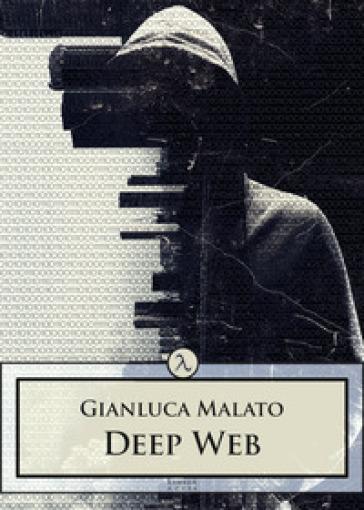 Deep web - Gianluca Malato |