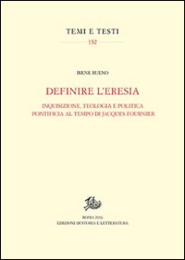 Definire l'eresia. Inquisizione, teologia e politica pontificia al tempo di Jacques Fournier - Irene Bueno   Kritjur.org