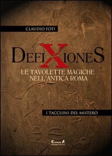 Defixiones. Le tavolette magiche nell'antica Roma - Claudio Foti |