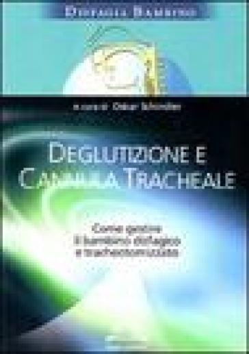 Deglutizione e cannula tracheale. Come gestire il bambino disfagico e tracheotomizzato - Oskar Schindler   Rochesterscifianimecon.com
