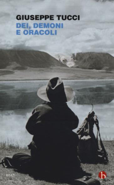 Dei, demoni e oracoli. La leggendaria spedizione in Tibet del 1933 - Giuseppe Tucci |