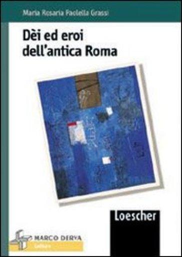 Dei ed eroi dell'antica Roma - M. Rosaria Paolelli Grassi |