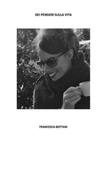 Dei pensieri sulla vita - Francesca Bottari |