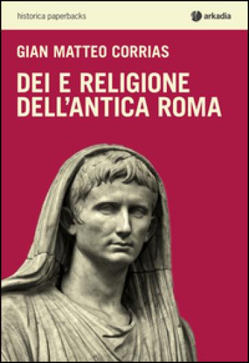 Dei e religione dell'antica Roma - G. Matteo Corrias | Jonathanterrington.com