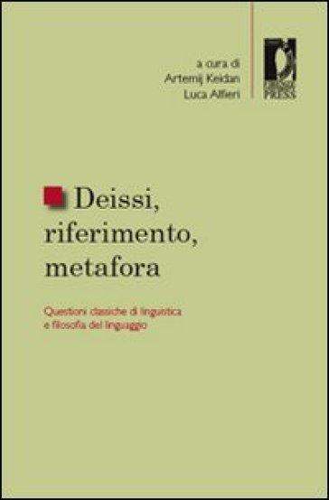Deissi, riferimento, metafora. Questioni classiche di linguistica e filosofia del linguaggio - L. Alfieri |