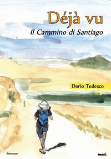 Déjà vu, il Cammino di Santiago - Dario Tedesco | Rochesterscifianimecon.com