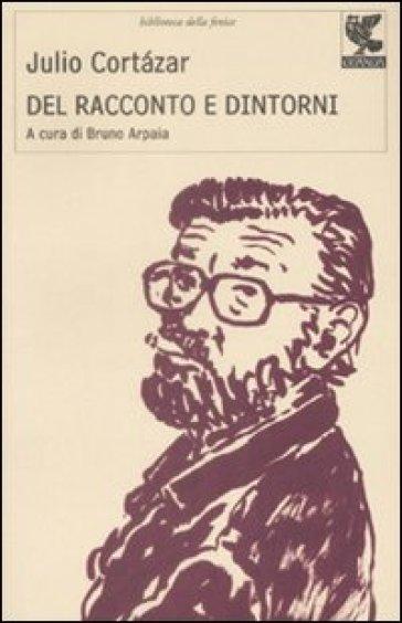 Del racconto e dintorni - Julio Cortàzar |