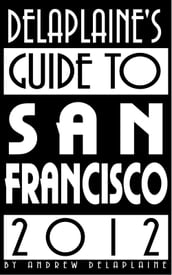 Delaplaine s 2012 Guide to San Francisco