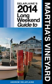 Delaplaine s 2014 Long Weekend Guide to Martha s Vineyard
