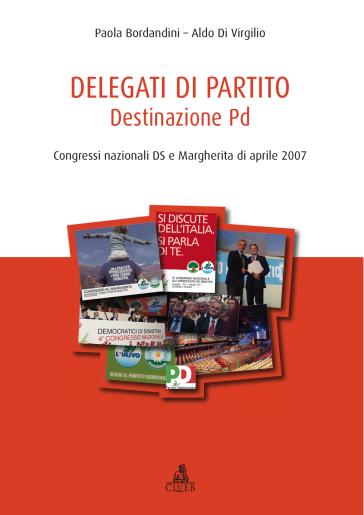 Delegati di partito. Destinazione PD. Congressi nazionali DS e Margherita di aprile 2007. 1. - Aldo Di Virgilio | Thecosgala.com