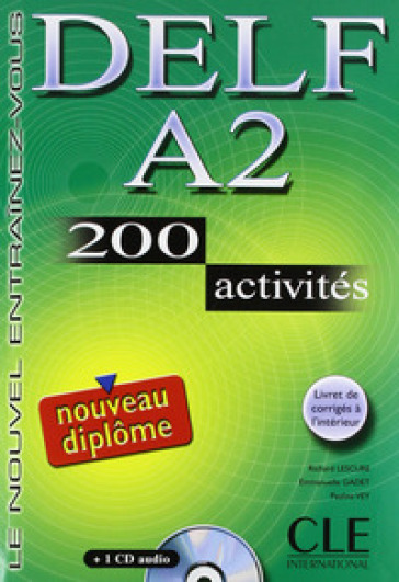 Delf. A2. 200 activités. Per le Scuole superiori. Con CD Audio - Richard Lescure |