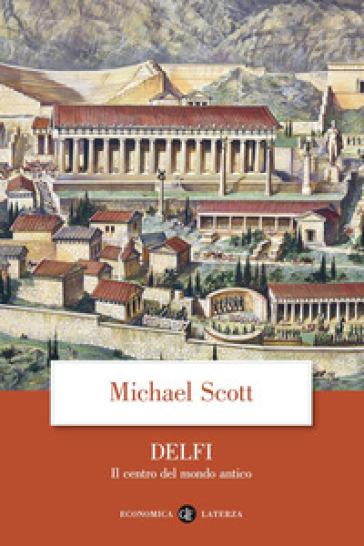 Delfi. Il centro del mondo antico - Michael Scott  