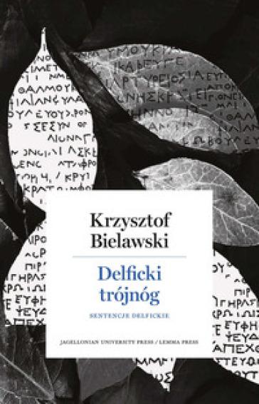 Delficki trojnog. Sentencje delfickie. Opracowanie, przek?ad, komentarz - Krzysztof Bielawski |