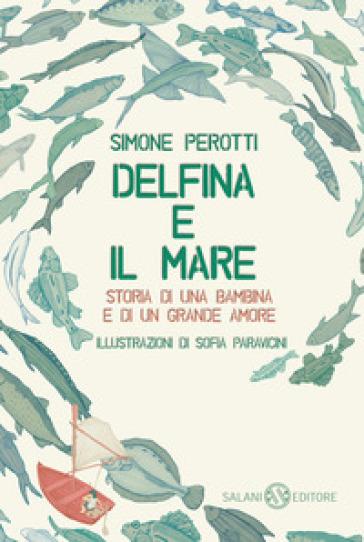 Delfina e il mare. Storia di una bambina e di un grande amore - Simone Perotti |