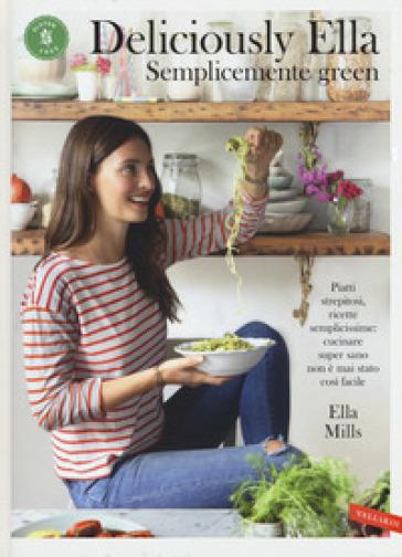 Deliciously Ella. Semplicemente green. Piatti strepitosi, ricette semplicissime: cucinare super sano non è mai stato così facile - Ella Mills   Thecosgala.com