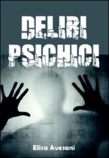 Deliri psichici - Elisa Avesani pdf epub