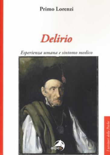 Delirio. Esperienza umana e sintomo medico - Primo Lorenzi  