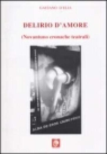 Delirio d'amore (novantuno cronache teatrali) - Gaetano D'Elia |