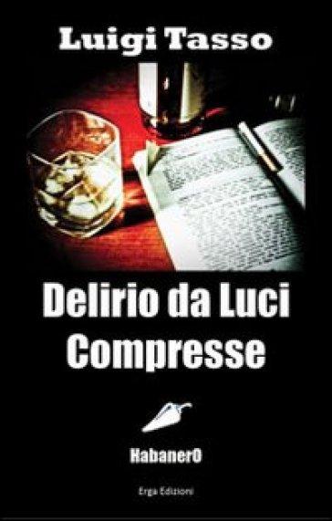 Delirio da luci compresse - Luigi Tasso  
