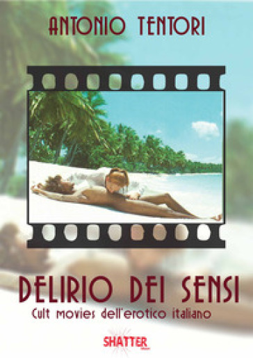 Delirio dei sensi. Cult movies dell'erotico italiano - Antonio Tentori   Ericsfund.org