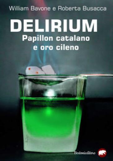 Delirium. Papillon catalano e oro cileno - William Bavone  