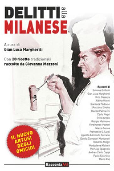 Delitti alla milanese. Il nuovo artusi dell'omicidio - G. L. Margheriti | Rochesterscifianimecon.com