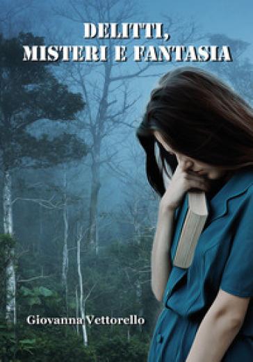 Delitti, misteri e fantasia - Giovanna Vettorello |